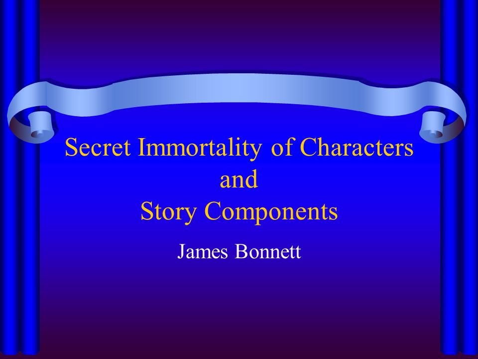 Secret Immortality of Characters and Story Components James Bonnett
