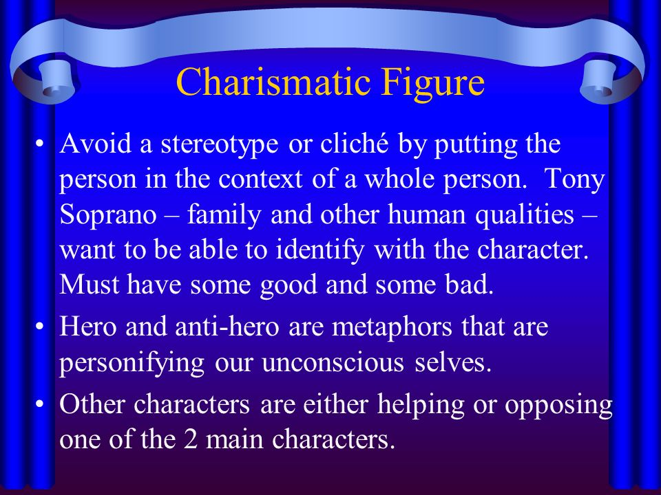 Charismatic Figure Avoid a stereotype or cliché by putting the person in the context of a whole person.