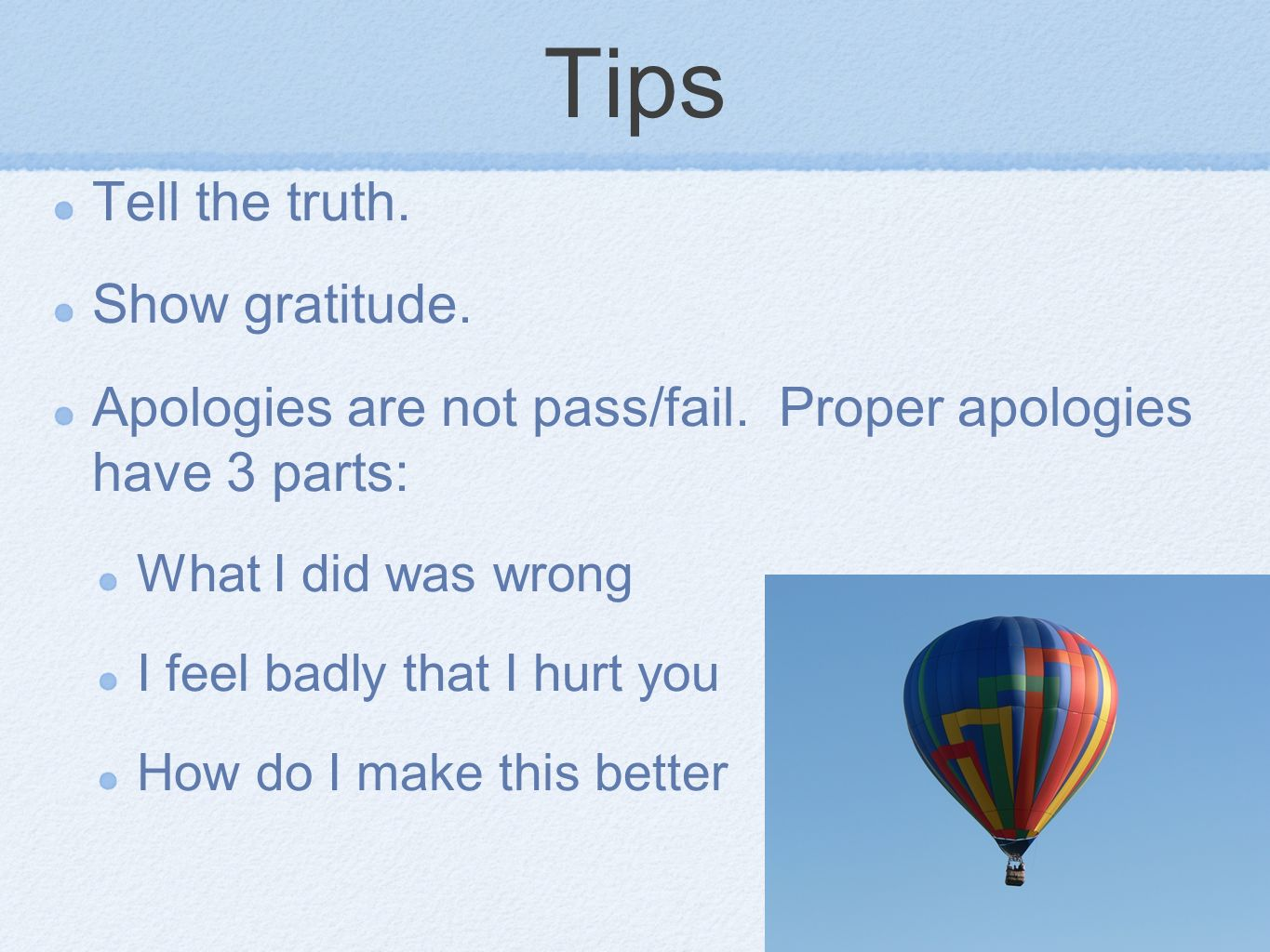 Tips Tell the truth. Show gratitude. Apologies are not pass/fail.