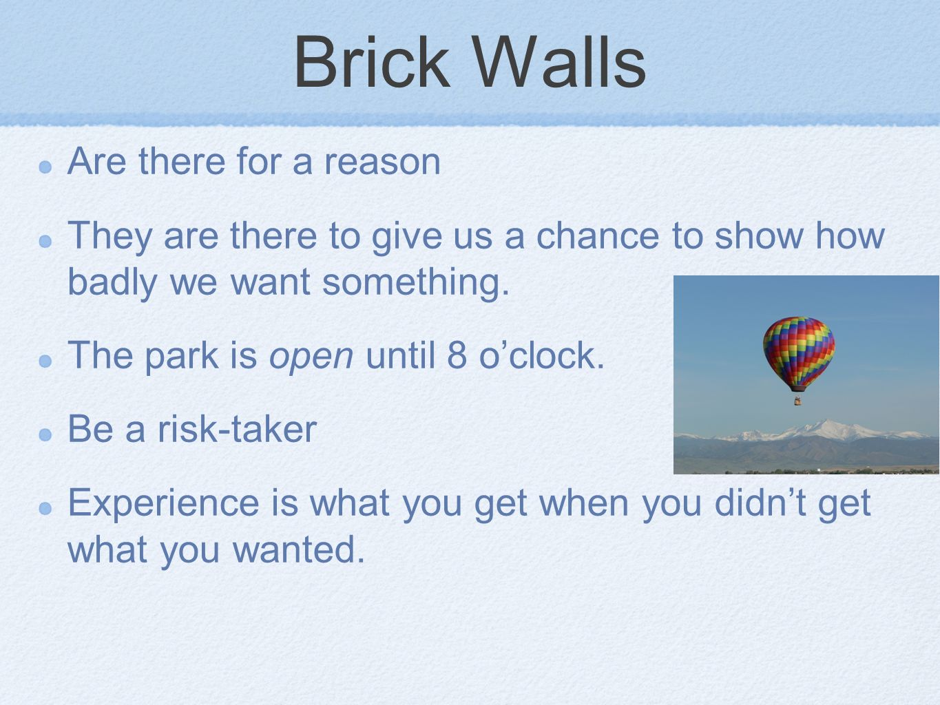 Brick Walls Are there for a reason They are there to give us a chance to show how badly we want something.