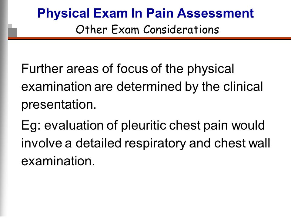 Physical Exam In Pain Assessment Other Exam Considerations Further areas of focus of the physical examination are determined by the clinical presentat