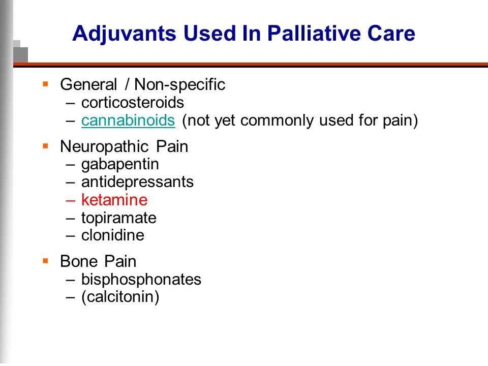 Adjuvants Used In Palliative Care General / Non-specific –corticosteroids –cannabinoids (not yet commonly used for pain)cannabinoids Neuropathic Pain
