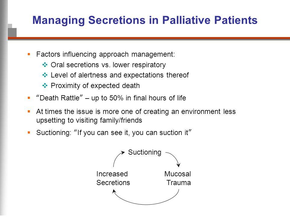 Managing Secretions in Palliative Patients Factors influencing approach management: Oral secretions vs.