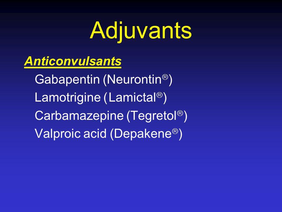 Adjuvants Anticonvulsants Gabapentin (Neurontin ) Lamotrigine (Lamictal ) Carbamazepine (Tegretol ) Valproic acid (Depakene )