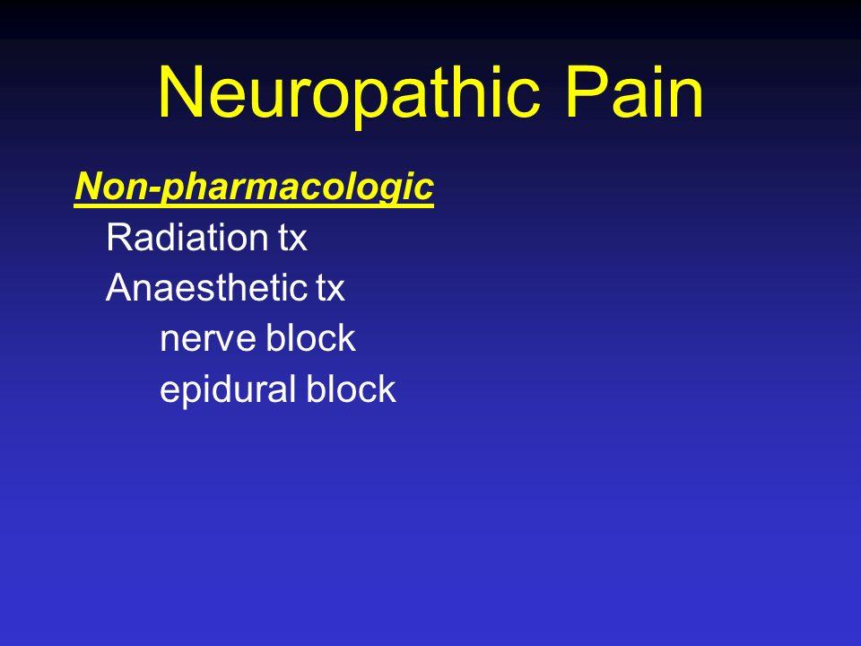 Neuropathic Pain Non-pharmacologic Radiation tx Anaesthetic tx nerve block epidural block