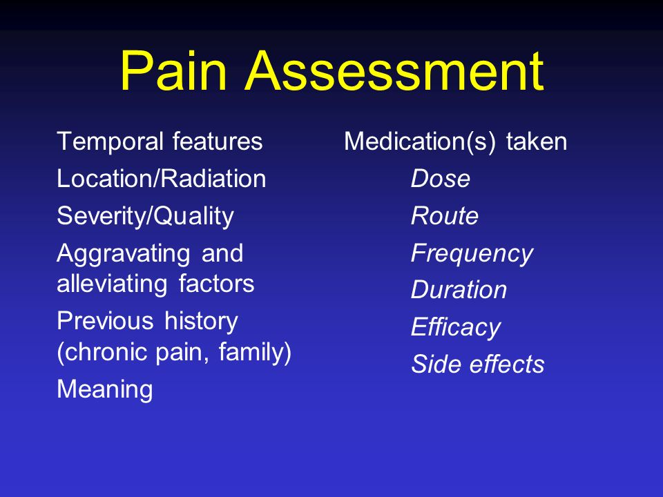 Pain Assessment Temporal features Location/Radiation Severity/Quality Aggravating and alleviating factors Previous history (chronic pain, family) Mean