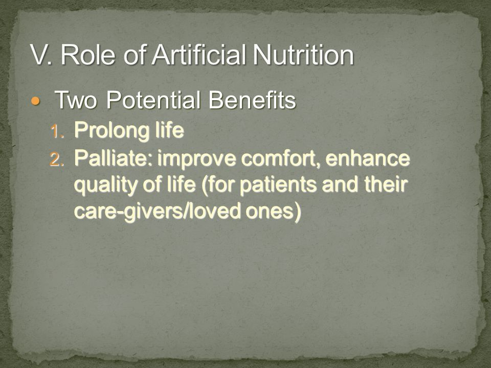 Two Potential Benefits Two Potential Benefits 1. Prolong life 2. Palliate: improve comfort, enhance quality of life (for patients and their care-giver