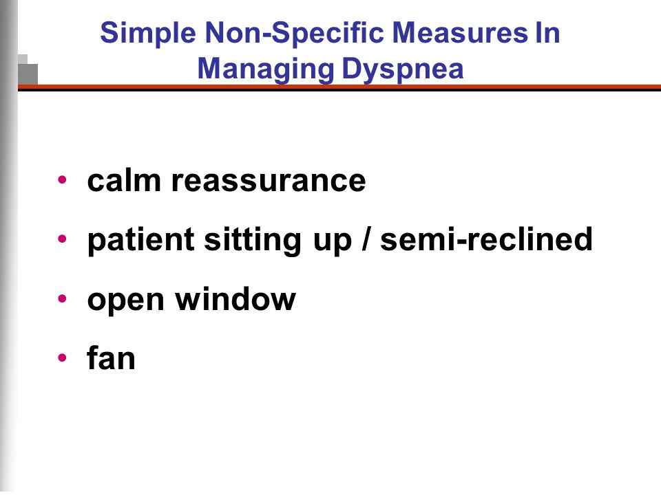 Simple Non-Specific Measures In Managing Dyspnea calm reassurance patient sitting up / semi-reclined open window fan