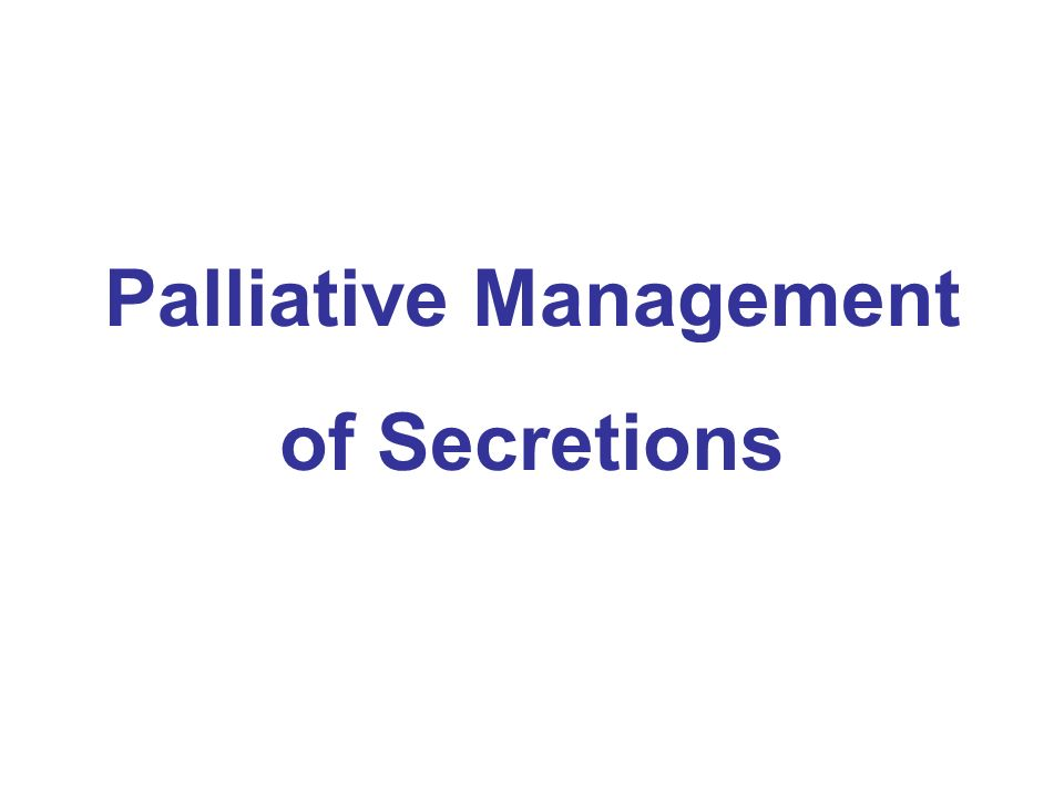 Palliative Management of Secretions