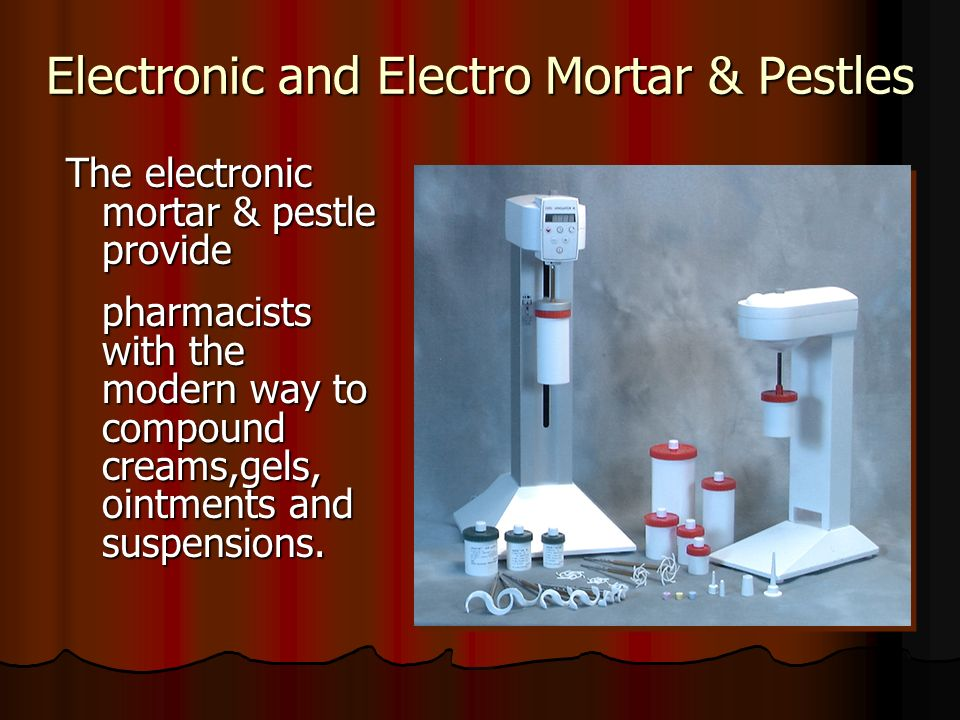 Electronic and Electro Mortar & Pestles The electronic mortar & pestle provide pharmacists with the modern way to compound creams,gels, ointments and