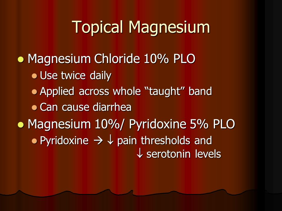 Topical Magnesium Magnesium Chloride 10% PLO Magnesium Chloride 10% PLO Use twice daily Use twice daily Applied across whole taught band Applied acros