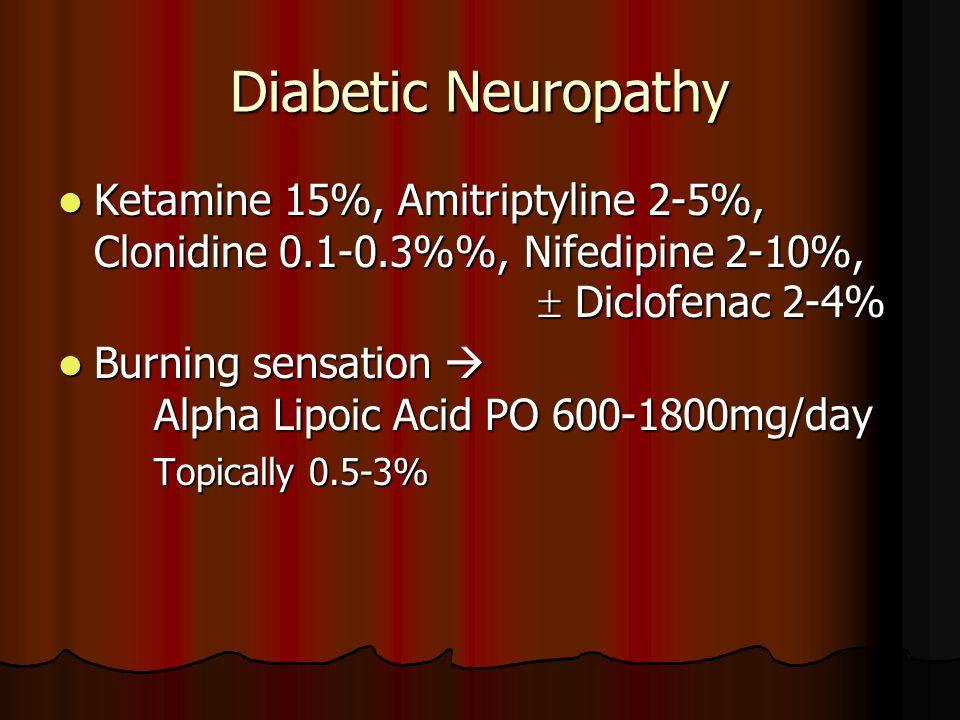 Diabetic Neuropathy Ketamine 15%, Amitriptyline 2-5%, Clonidine 0.1-0.3%, Nifedipine 2-10%, Diclofenac 2-4% Ketamine 15%, Amitriptyline 2-5%, Clonidin