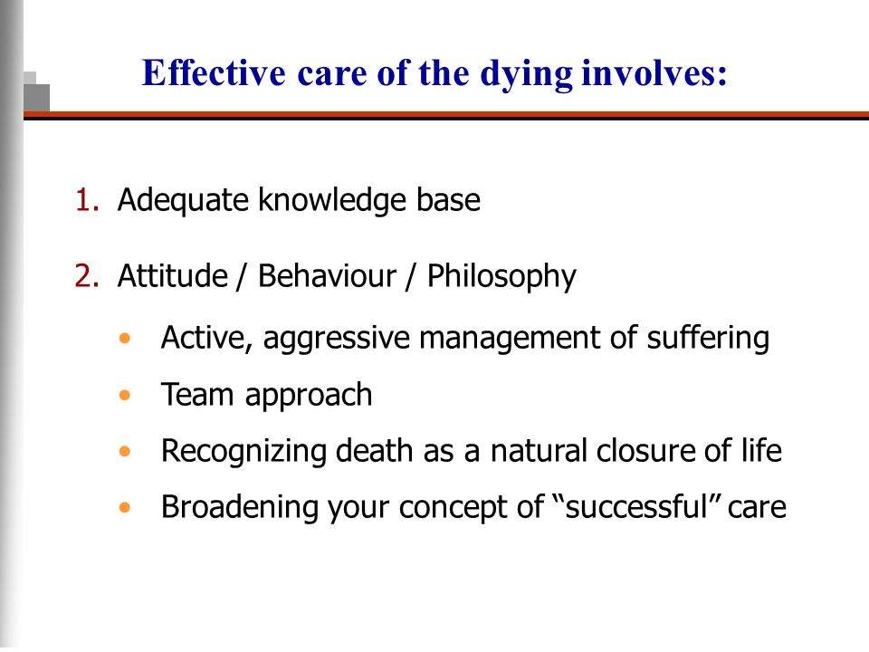 1.Adequate knowledge base 2.Attitude / Behaviour / Philosophy Active, aggressive management of suffering Team approach Recognizing death as a natural