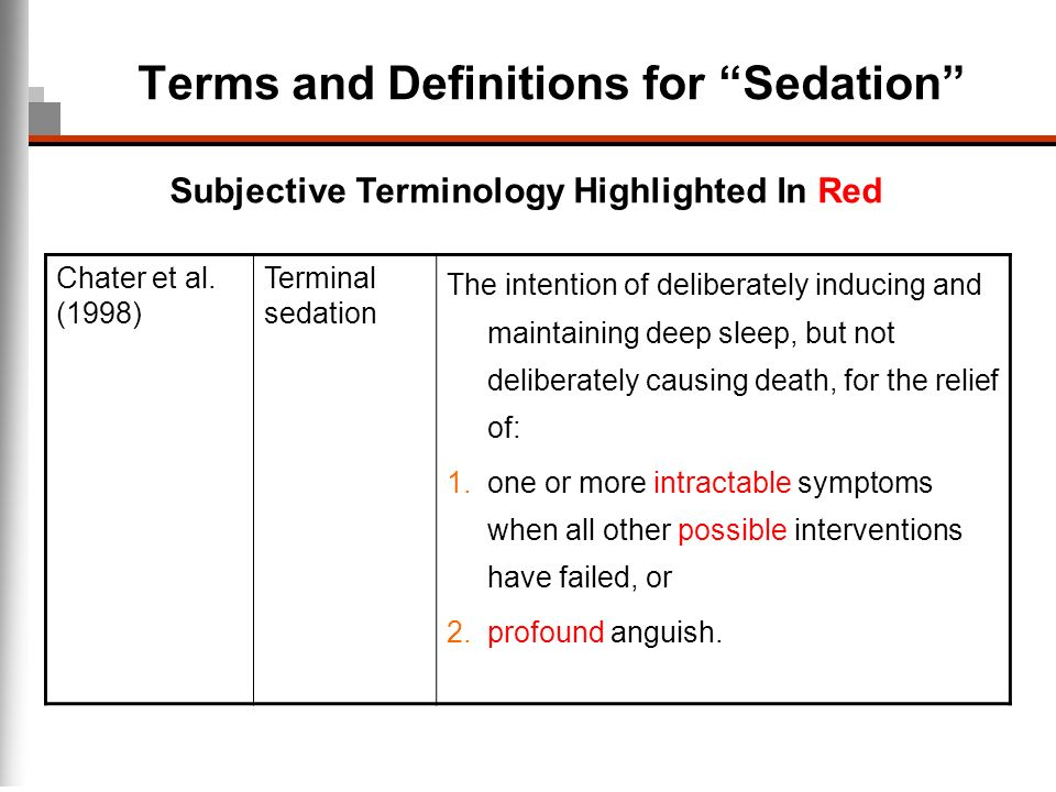 Terms and Definitions for Sedation Chater et al. (1998) Terminal sedation The intention of deliberately inducing and maintaining deep sleep, but not d
