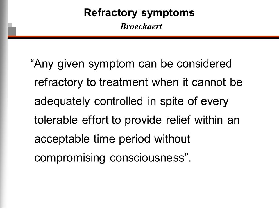 Refractory symptoms Broeckaert Any given symptom can be considered refractory to treatment when it cannot be adequately controlled in spite of every t