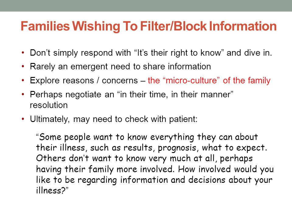 Families Wishing To Filter/Block Information Dont simply respond with Its their right to know and dive in. Rarely an emergent need to share informatio