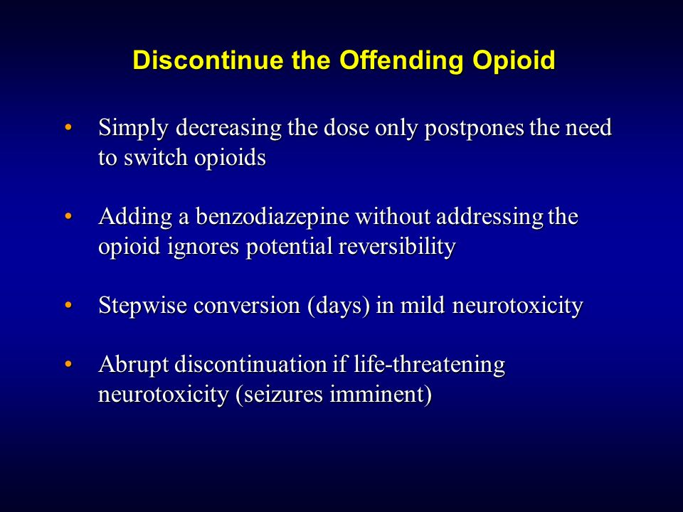 Simply decreasing the dose only postpones the need to switch opioidsSimply decreasing the dose only postpones the need to switch opioids Adding a benz