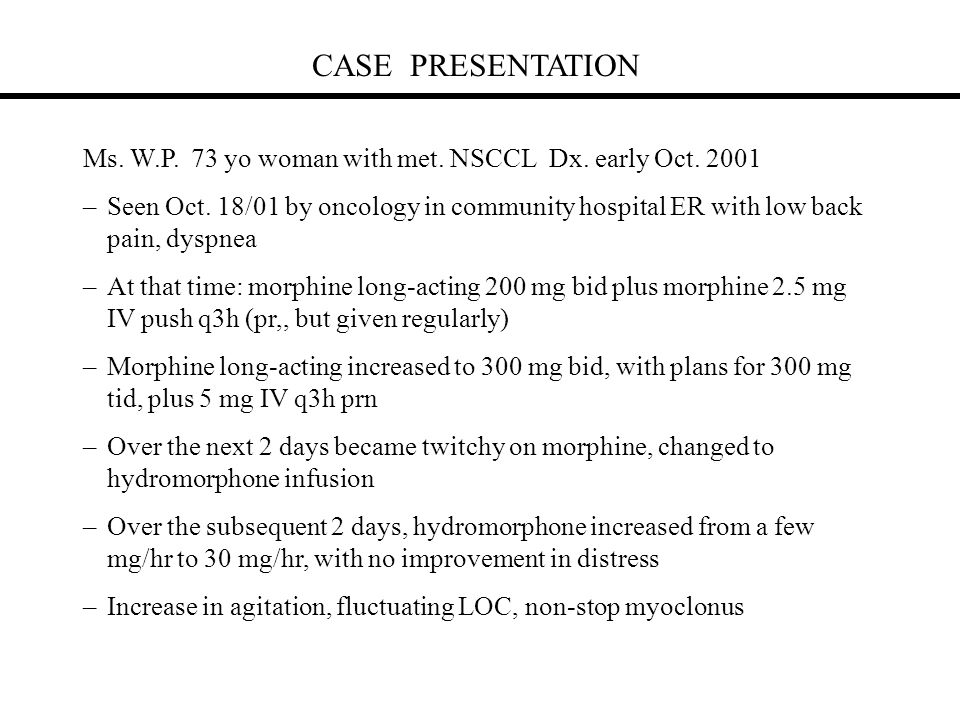 CASE PRESENTATION Ms. W.P. 73 yo woman with met. NSCCL Dx. early Oct. 2001 –Seen Oct. 18/01 by oncology in community hospital ER with low back pain, d