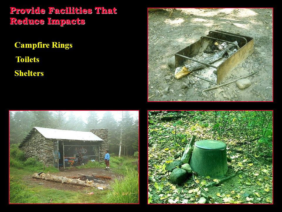 Provide Facilities That Reduce Impacts Campfire Rings Toilets Shelters