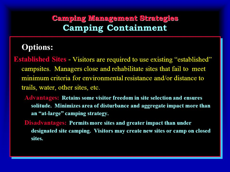 Camping Management Strategies Camping Management Strategies Camping Containment Options: Established Sites - Visitors are required to use existing established campsites.