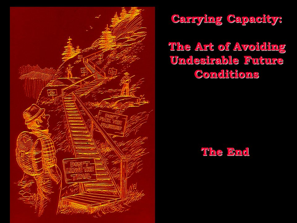The End The End Carrying Capacity: The Art of Avoiding Undesirable Future Conditions