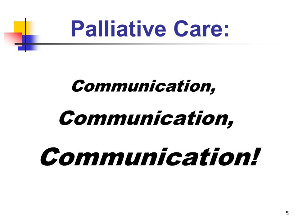 5 Palliative Care: Communication, Communication!