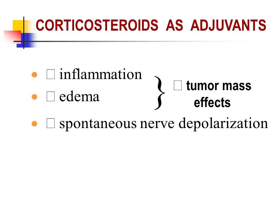 inflammation edema spontaneous nerve depolarization tumor mass effects CORTICOSTEROIDS AS ADJUVANTS }