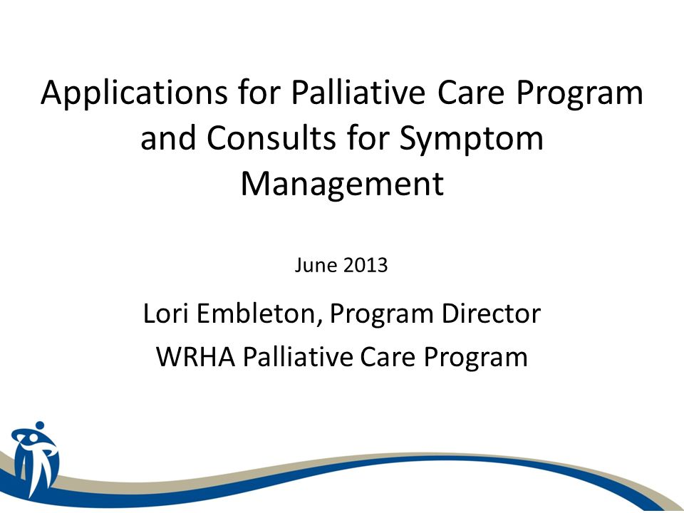 Palliative Care Program Two streams of service delivery: 1.Registration on Program 2.Consultative Services