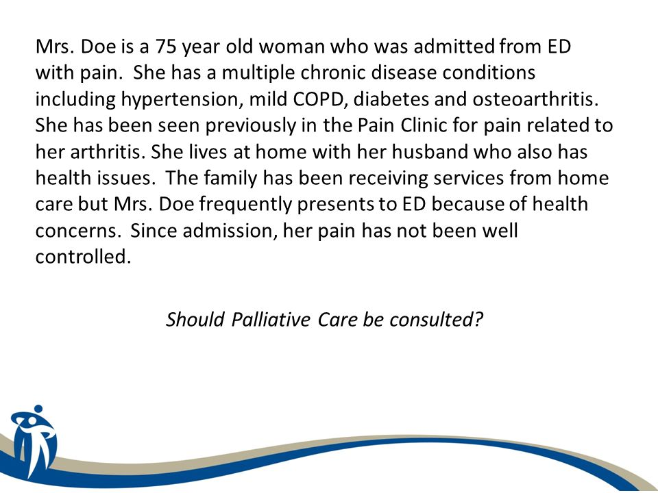 Palliative Care should not be consulted in this case: – Mrs.