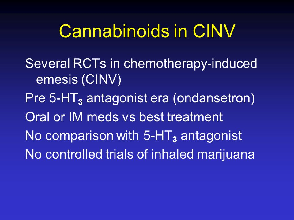 Cannabinoids in CINV Several RCTs in chemotherapy-induced emesis (CINV) Pre 5-HT 3 antagonist era (ondansetron) Oral or IM meds vs best treatment No c