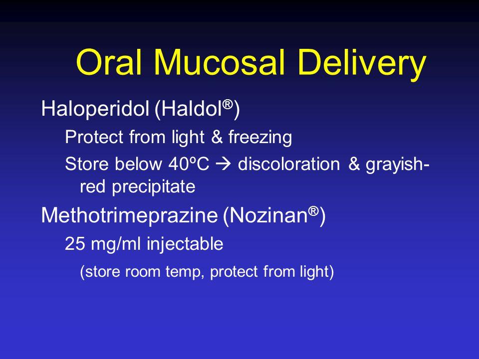 Haloperidol (Haldol ® ) Protect from light & freezing Store below 40ºC discoloration & grayish- red precipitate Methotrimeprazine (Nozinan ® ) 25 mg/m