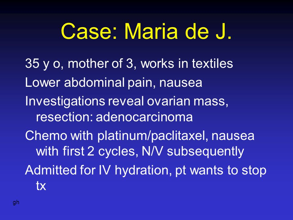 Case: Maria de J. 35 y o, mother of 3, works in textiles Lower abdominal pain, nausea Investigations reveal ovarian mass, resection: adenocarcinoma Ch