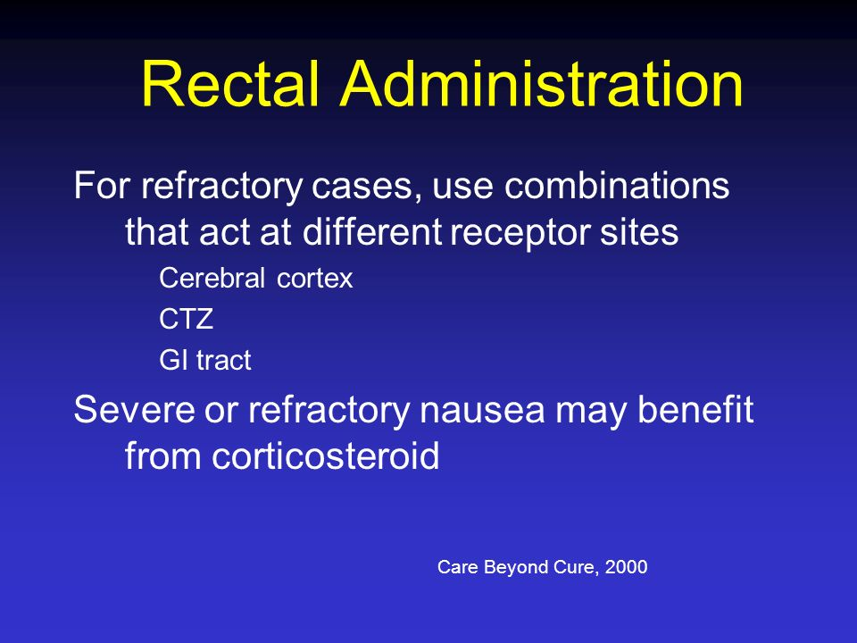 For refractory cases, use combinations that act at different receptor sites Cerebral cortex CTZ GI tract Severe or refractory nausea may benefit from