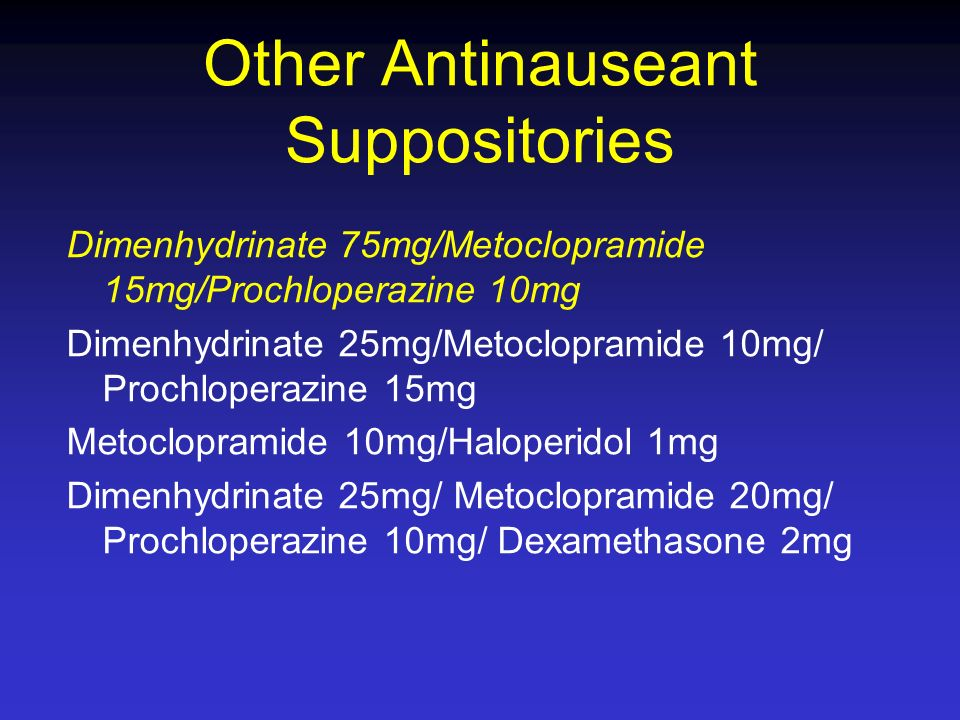 Other Antinauseant Suppositories Dimenhydrinate 75mg/Metoclopramide 15mg/Prochloperazine 10mg Dimenhydrinate 25mg/Metoclopramide 10mg/ Prochloperazine