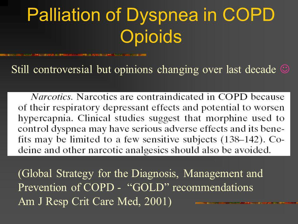 Palliation of Dyspnea in COPD Opioids (Global Strategy for the Diagnosis, Management and Prevention of COPD - GOLD recommendations Am J Resp Crit Care