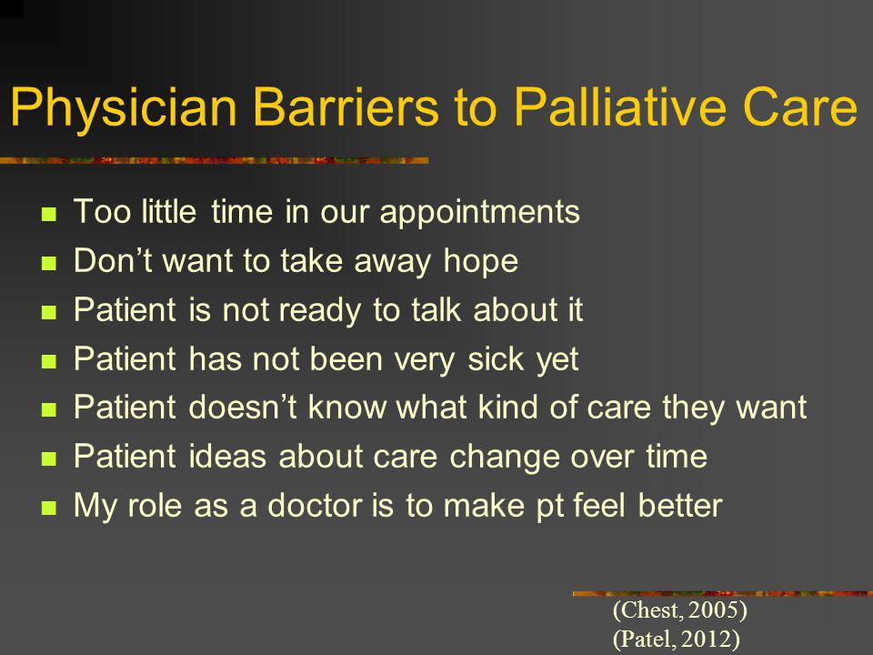 Physician Barriers to Palliative Care Too little time in our appointments Dont want to take away hope Patient is not ready to talk about it Patient ha