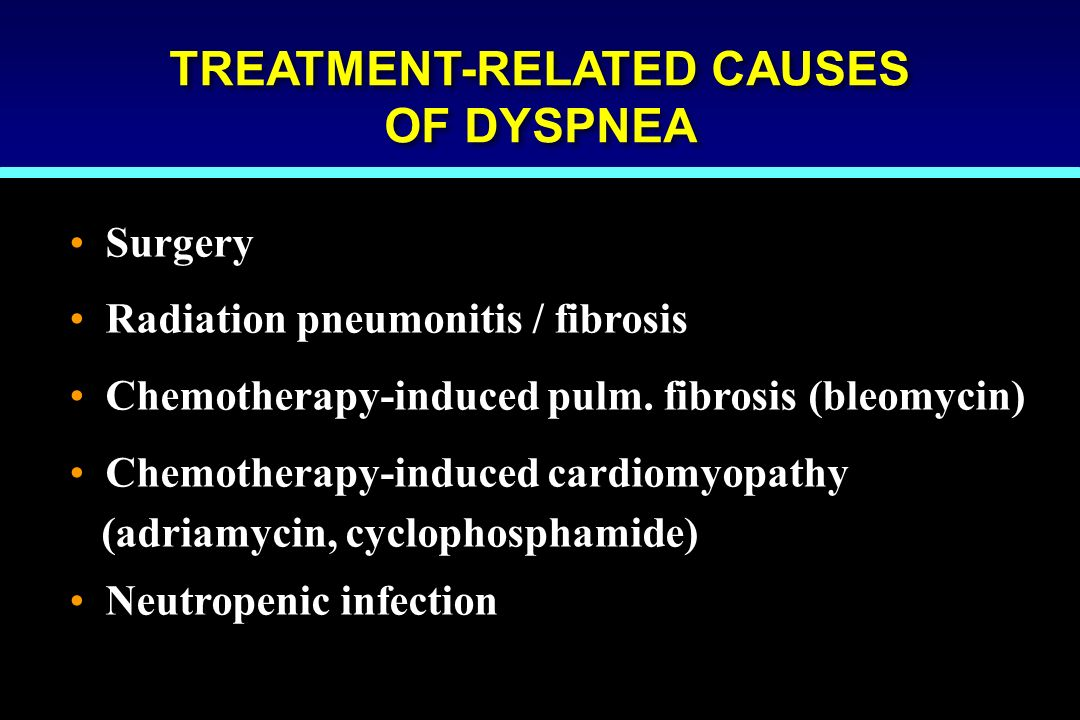 TREATMENT-RELATED CAUSES OF DYSPNEA TREATMENT-RELATED CAUSES OF DYSPNEA Surgery Radiation pneumonitis / fibrosis Chemotherapy-induced pulm. fibrosis (
