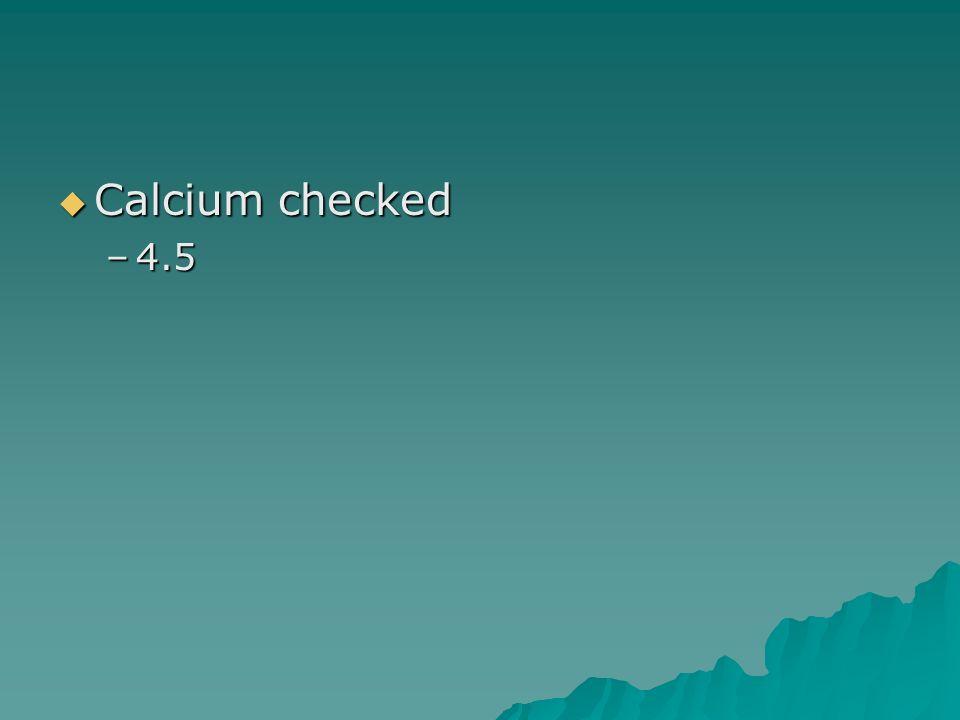 Calcium checked Calcium checked –4.5