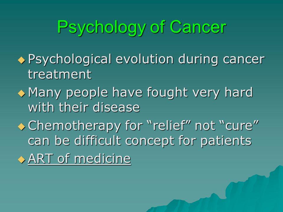 Psychology of Cancer Psychological evolution during cancer treatment Psychological evolution during cancer treatment Many people have fought very hard