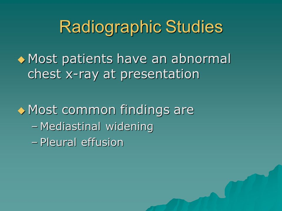 Radiographic Studies Most patients have an abnormal chest x-ray at presentation Most patients have an abnormal chest x-ray at presentation Most common