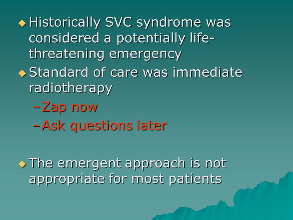 Historically SVC syndrome was considered a potentially life- threatening emergency Historically SVC syndrome was considered a potentially life- threat