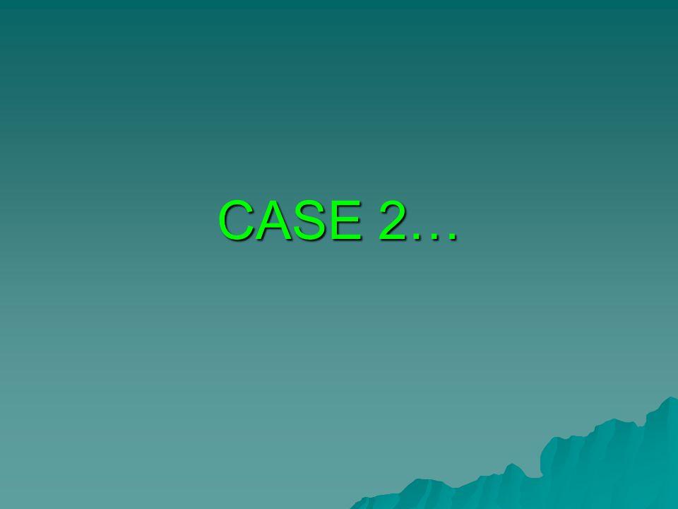 CASE 2…