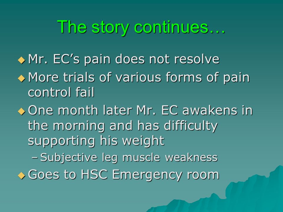 The story continues… Mr. ECs pain does not resolve Mr. ECs pain does not resolve More trials of various forms of pain control fail More trials of vari