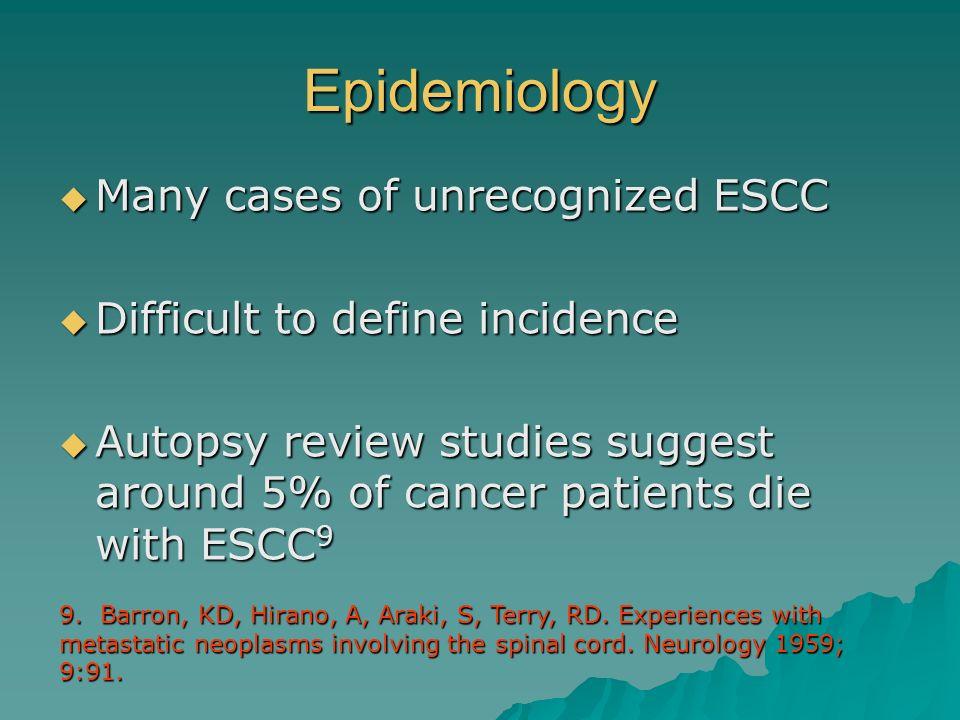 Epidemiology Many cases of unrecognized ESCC Many cases of unrecognized ESCC Difficult to define incidence Difficult to define incidence Autopsy revie