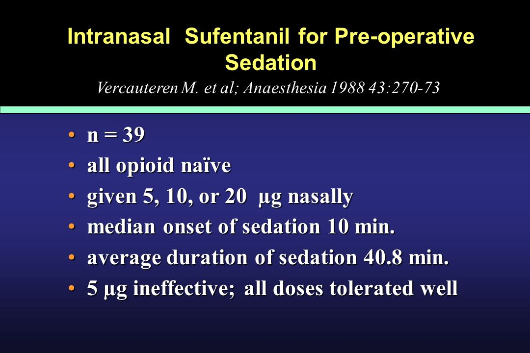 Intranasal Sufentanil for Pre-operative Sedation n = 39 n = 39 all opioid naïve all opioid naïve given 5, 10, or 20 µg nasally given 5, 10, or 20 µg n