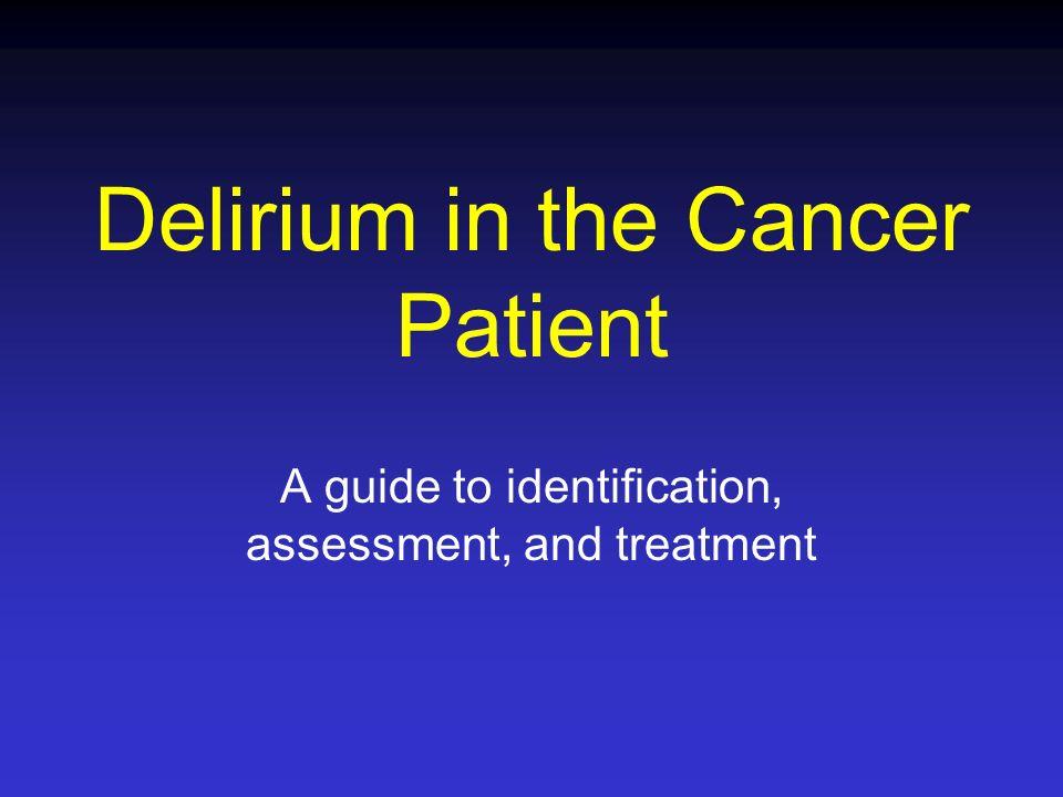 Delirium Definition Recognition Screening/diagnostic tools Etiologic factors Treatment of underlying cause Prevention