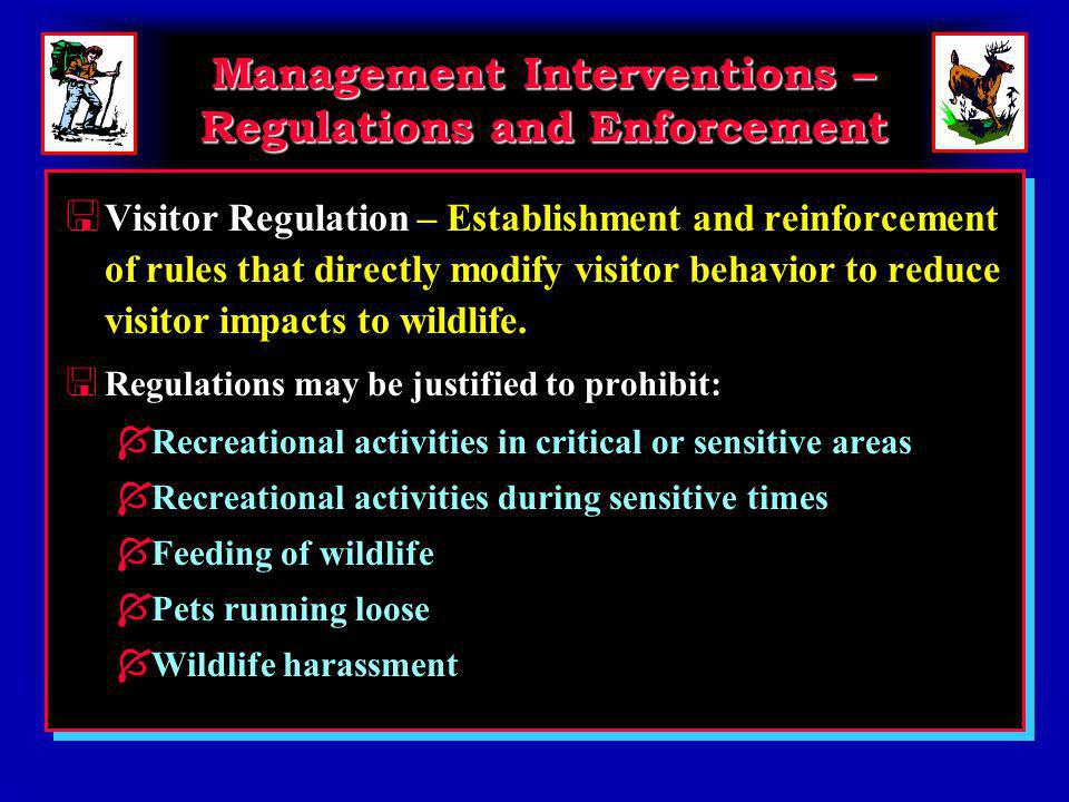 Management Interventions – Regulations and Enforcement < Visitor Regulation – Establishment and reinforcement of rules that directly modify visitor behavior to reduce visitor impacts to wildlife.