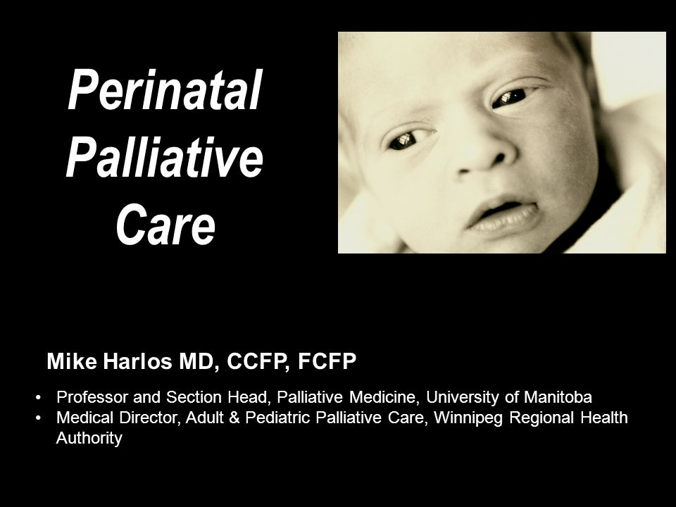 Potential Palliative Scenarios known lethal fetal anomalies exist; potential need for aggressive symptom management with noninvasive routes of administration withdrawing life-sustaining treatment withholding / non-escalation of interventions comfort care during terminal phase of irreversible organ failure (e.g..
