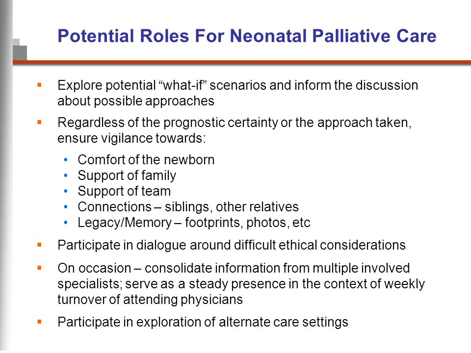 Potential Roles For Neonatal Palliative Care Explore potential what-if scenarios and inform the discussion about possible approaches Regardless of the