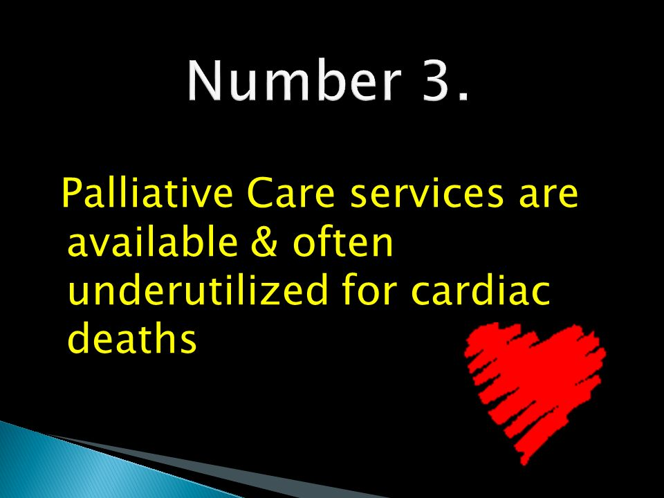 Palliative Care services are available & often underutilized for cardiac deaths